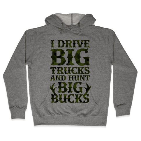 I Drive Big Trucks & Hunt Big Bucks Hooded Sweatshirt