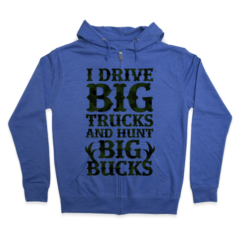 I Drive Big Trucks & Hunt Big Bucks Zip Hoodie