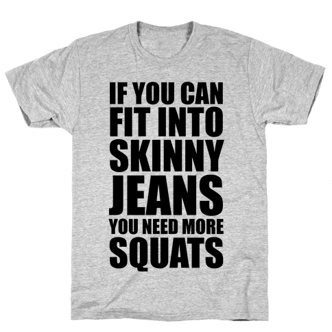 If You Can Fit Into Skinny Jeans You Need More Squats