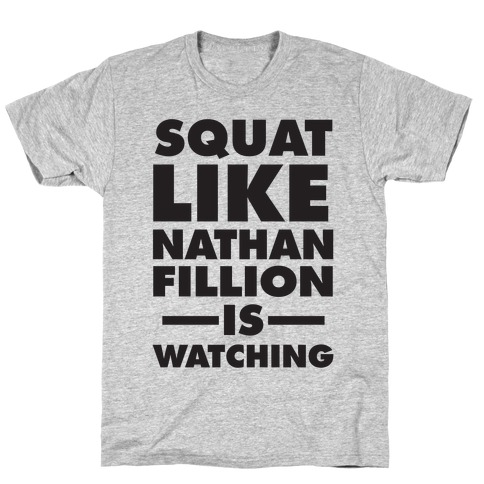 Squat Like Nathan Fillion Is Watching T-Shirt