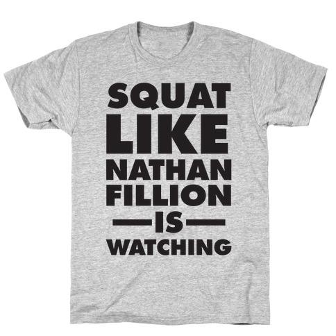 Squat Like Nathan Fillion Is Watching T-Shirt