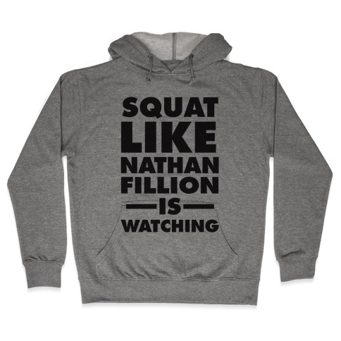 Squat Like Nathan Fillion Is Watching Hooded Sweatshirt
