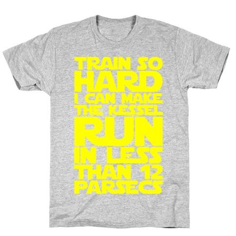 I Train So Hard I Can Make The Kessel Run In Less Than 12 Parsecs T-Shirt