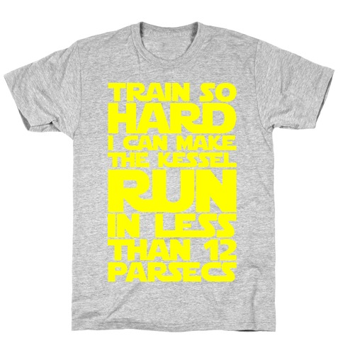 I Train So Hard I Can Make The Kessel Run In Less Than 12 Parsecs T-Shirt