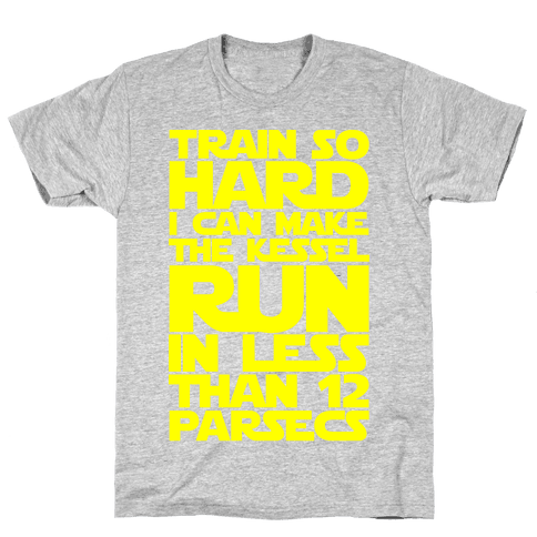 I Train So Hard I Can Make The Kessel Run In Less Than 12 Parsecs Mens T-Shirt