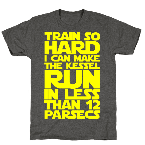 I Train So Hard I Can Make The Kessel Run In Less Than 12 Parsecs