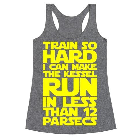 I Train So Hard I Can Make The Kessel Run In Less Than 12 Parsecs Racerback Tank Top