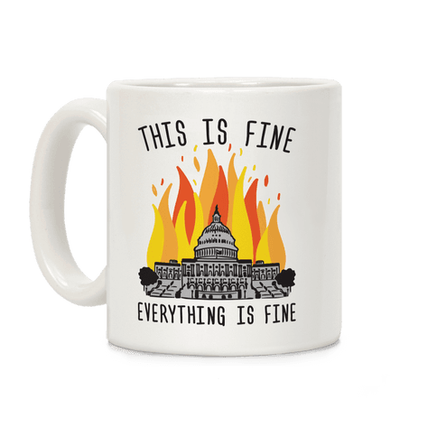 This Is Fine Everything Is Fine U.S. Capitol Coffee Mug