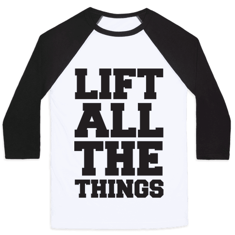 Lift All The Things Baseball Tee