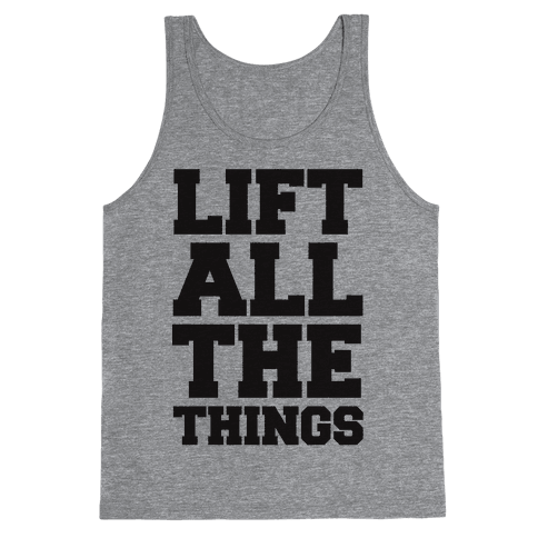 Lift All The Things Tank Top