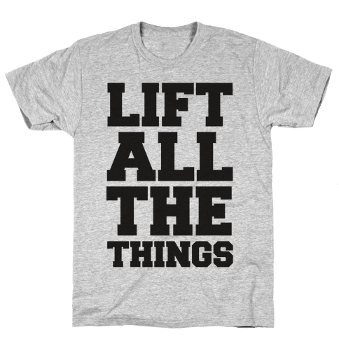 Lift All The Things Mens T-Shirt