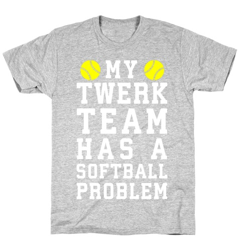 My Twerk Team Has A Softball Problem T-Shirt