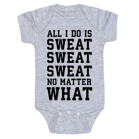 All I Do Is Sweat Sweat Sweat No Matter What Baby Onesy