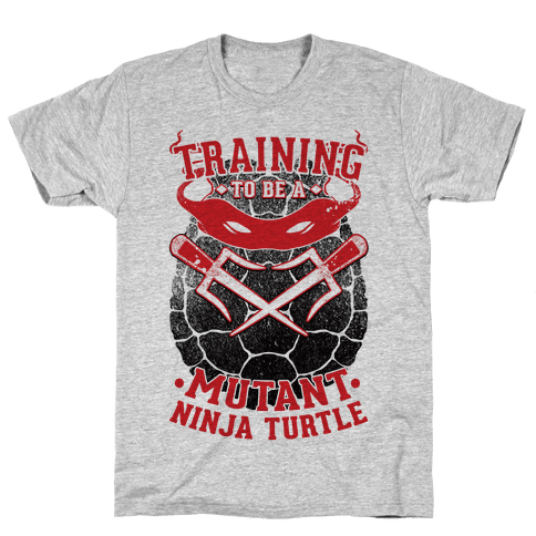 Training To Be A Mutant Ninja Turtle Mens/Unisex T-Shirt