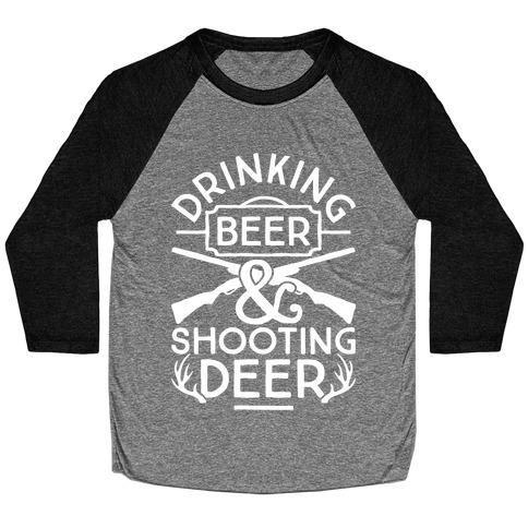 Drinking Beer and Shooting Deer Baseball Tee