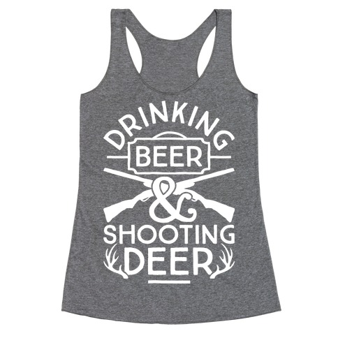 Drinking Beer and Shooting Deer Racerback Tank Top