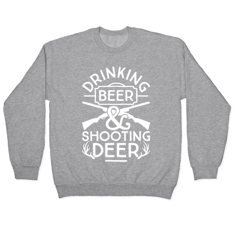 Drinking Beer and Shooting Deer Pullover