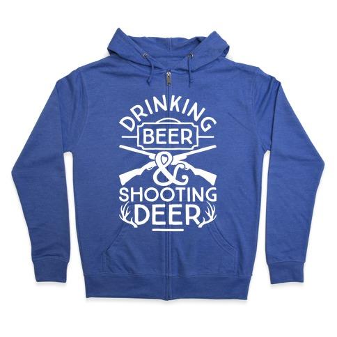 Drinking Beer and Shooting Deer Zip Hoodie