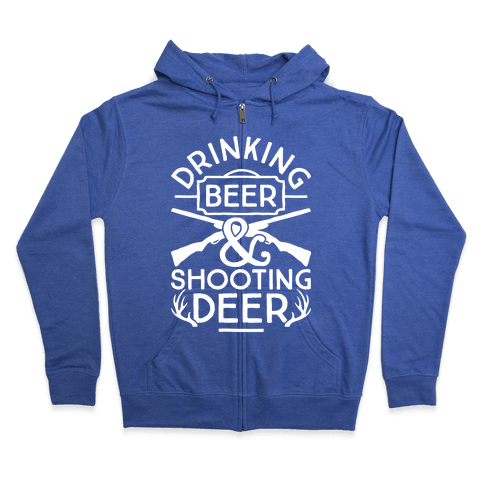 Drinking Beer and Shooting Deer Zip Hoodie