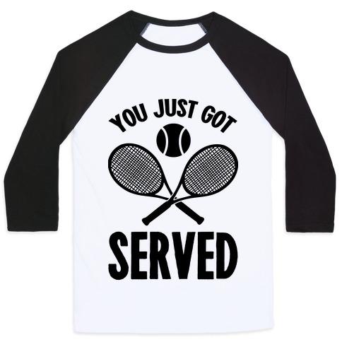You Just Got Served (Tennis) Baseball Tee