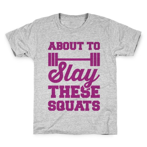 About To Slay These Squats Kids T-Shirt