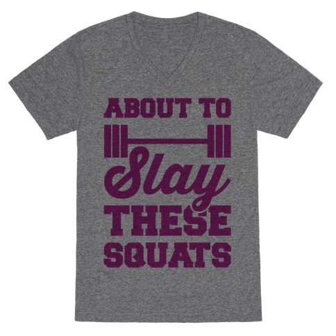 About To Slay These Squats V-Neck Tee Shirt
