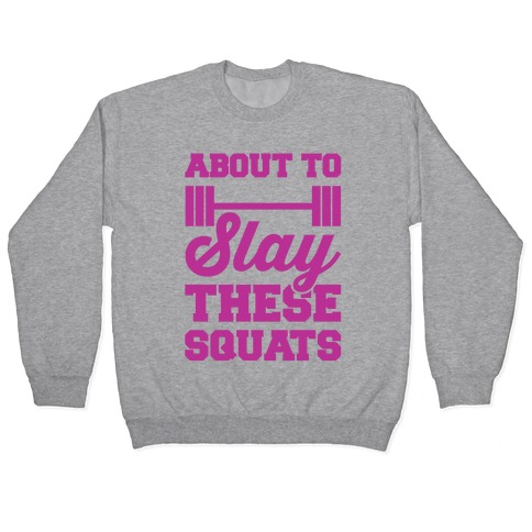 About To Slay These Squats Pullover