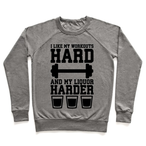I Like My Workouts Hard And My Liquor Harder Pullover