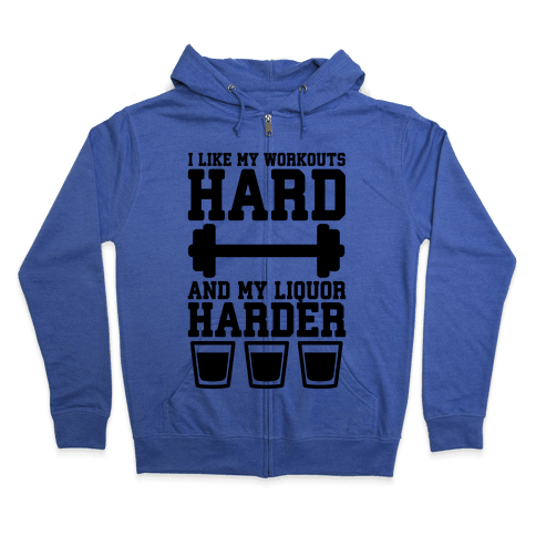 I Like My Workouts Hard And My Liquor Harder Zip Hoodie