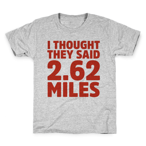I Thought They Said 2.62 Miles Kids T-Shirt