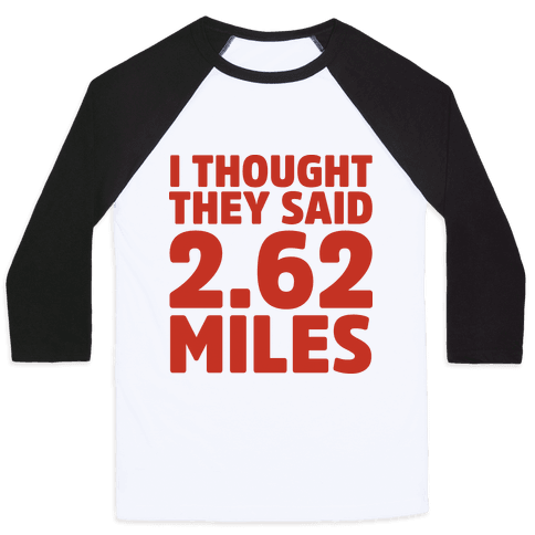 I Thought They Said 2.62 Miles Baseball Tee