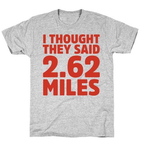 I Thought They Said 2.62 Miles T-Shirt
