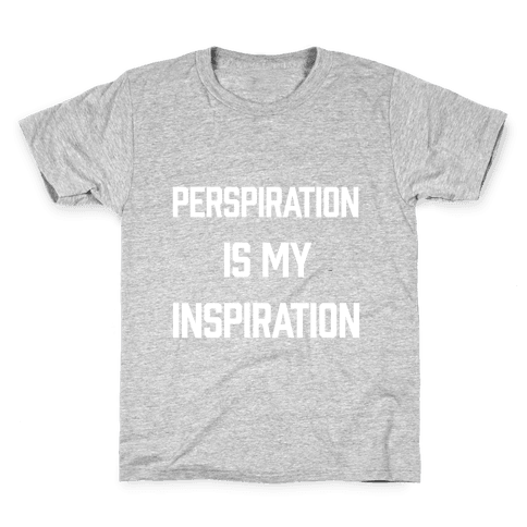 Perspiration Is My Inspiration Kids T-Shirt