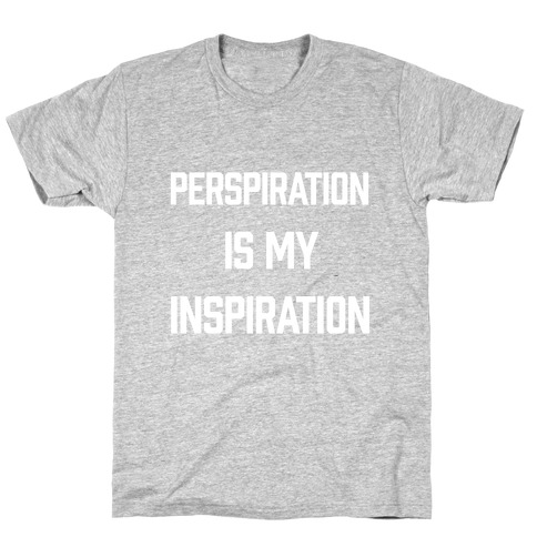 Perspiration Is My Inspiration T-Shirt