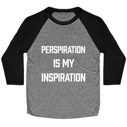 Perspiration Is My Inspiration Baseball Tee