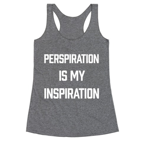 Perspiration Is My Inspiration Racerback Tank Top