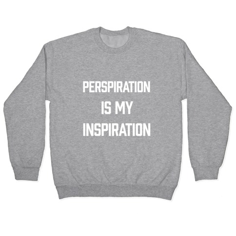 Perspiration Is My Inspiration Pullover