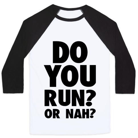 Do You Run? Or Nah? Baseball Tee