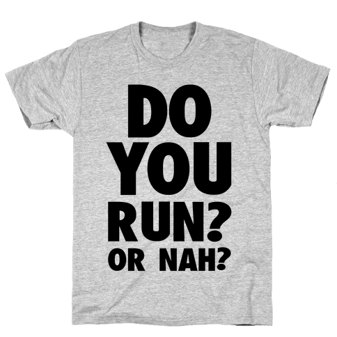 Do You Run? Or Nah? Mens T-Shirt