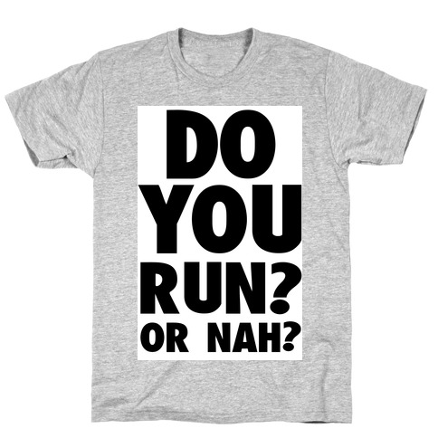 Do You Run? Or Nah? T-Shirt