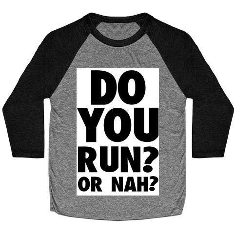 Do You Run? Or Nah? Baseball Tee
