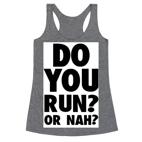 Do You Run? Or Nah? Racerback Tank Top