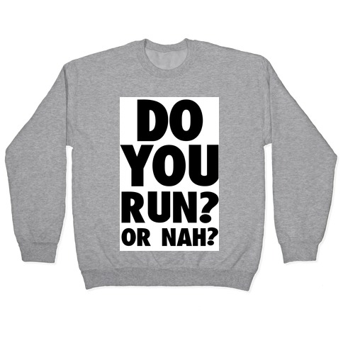 Do You Run? Or Nah? Pullover