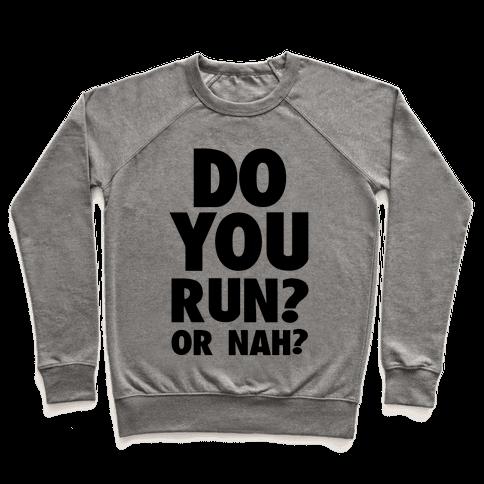 Do You Run? Or Nah? Pullover