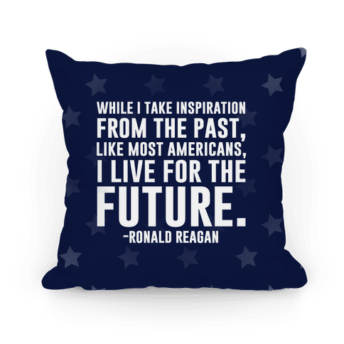 While I Take Inspiration From The Past Like Most Americans I Live For The Future Pillow