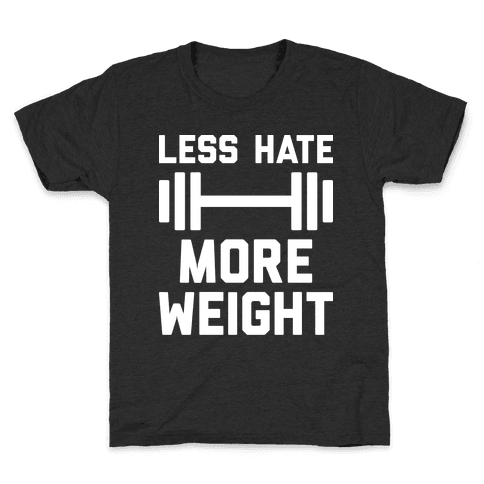Less Hate More Weight Kids T-Shirt