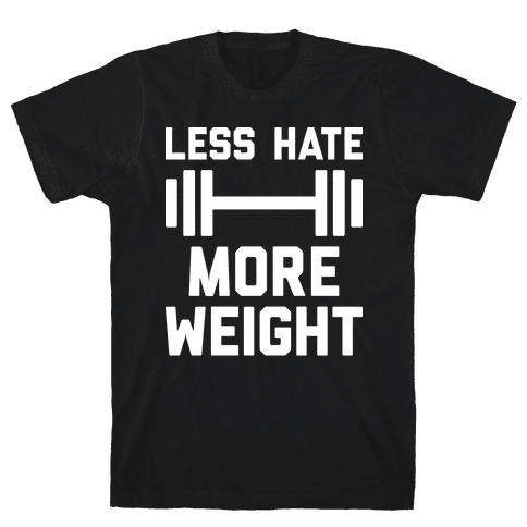 Less Hate More Weight Mens/Unisex T-Shirt