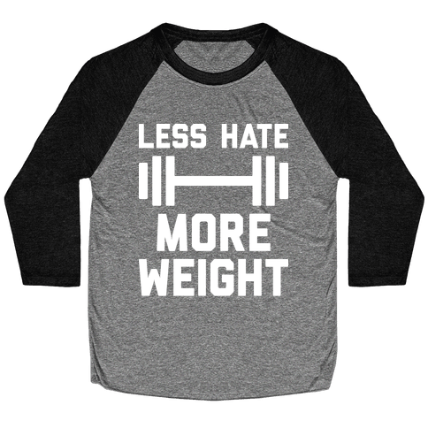 Less Hate More Weight Baseball Tee