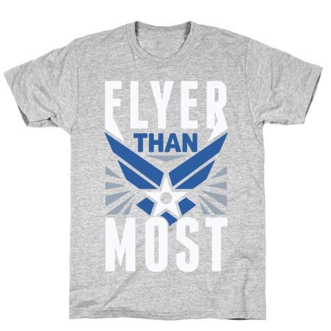 Flyer Than Most T-Shirt