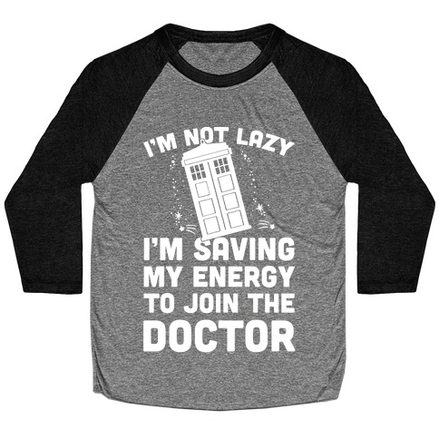 I'm Not Lazy I'm Saving My Energy To Join The Doctor Baseball Tee